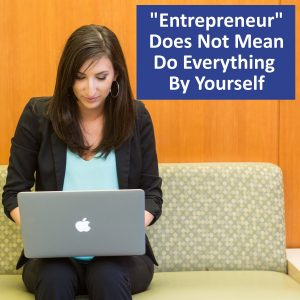 Entrepreneur does not mean do everything by yourself