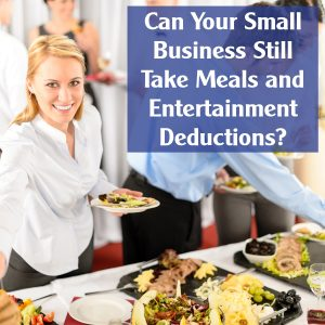 Can Your Small Business Still Take Meals and Entertainment Deductions?
