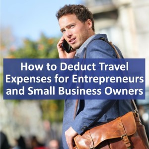 How to Deduct Travel Expenses for Entrepreneurs and Small Business Owners