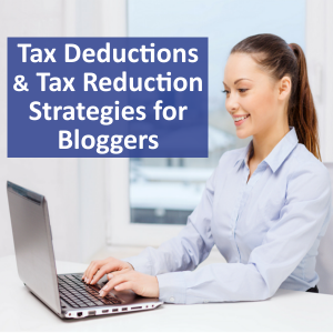 Tax Deductions & Tax Reduction Strategies for Bloggers