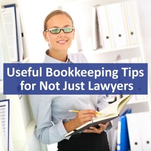 Useful Bookkeeping Tips for Not Just Lawyers
