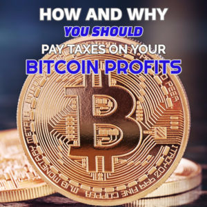 how and why you should pay taxes on your bitcoin profits